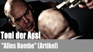 "Toni der Assi: ""Alles Bombe"" (Artikel)"