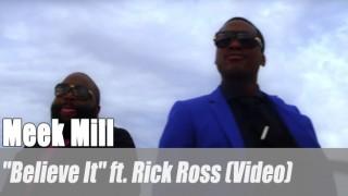 """Meek Mill: """"Believe It"""" ft. Rick Ross (Video)"""