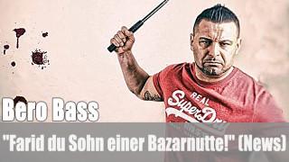 "Bero Bass: ""Farid du Sohn einer Bazarnutte!"" (News)"