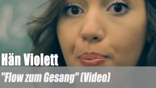 """Hän Violett: """"Flow zum Gesang"""" (Video)"""