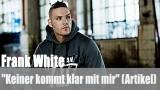 """Frank White: """"Keiner kommt klar mit mir"""" (Artikel)"""