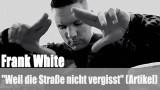 """Frank White: """"Weil die Straße nicht vergisst"""" (Artikel)"""