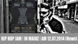 HIP HOP JAM | IN MAINZ | AM 12.07.2014 (News)