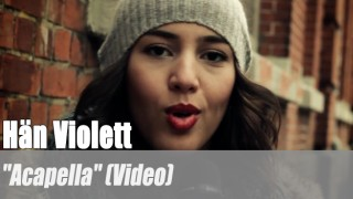 """Hän Violett: """"Acapella"""" (Video)"""