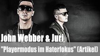 "John Webber & Juri: ""Playermodus im Haterfokus"" (Artikel)"