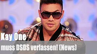 Kay One: muss DSDS verlassen! (News)