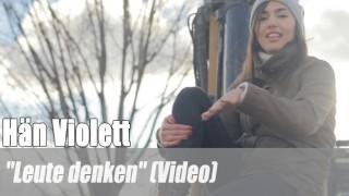 "Hän Violett: ""Leute denken"" (Video)"