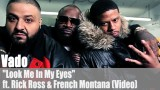 """Vado: """"Look Me In My Eyes"""" ft. Rick Ross & French Montana (Video)"""
