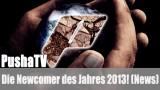 PushaTV: Die Newcomer des Jahres 2013! (News)