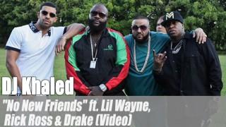 "DJ Khaled: ""No New Friends"" ft. Lil Wayne, Rick Ross & Drake (Video)"