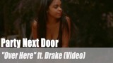 "Party Next Door: ""Over Here"" ft. Drake (Video)"