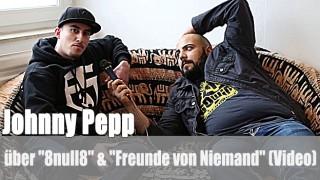 """Johnny Pepp: über """"8null8"""" & """"Freunde von Niemand"""" (Video)"""