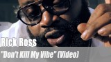 "Rick Ross: ""Don't Kill My Vibe"" (Video)"