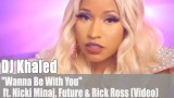 "DJ Khaled: ""Wanna Be With You"" u.a. ft. Nicki Minaj (Video)"