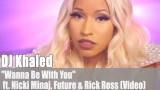 """DJ Khaled: """"Wanna Be With You"""" u.a. ft. Nicki Minaj (Video)"""