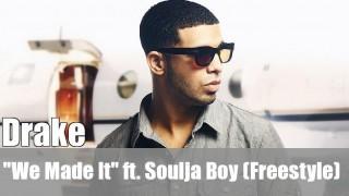 """Drake: """"We Made It"""" ft. Soulja Boy (Freestyle)"""