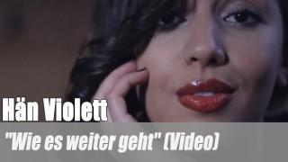 """Hän Violett: """"Wie es weiter geht"""" (Video)"""