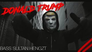 Bass Sultan Hengzt – Donald Trump (Video)