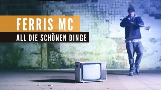 Ferris MC – All die schönen Dinge (Video)