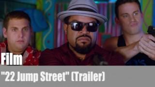 "Film: ""22 Jump Street"" (Trailer)"