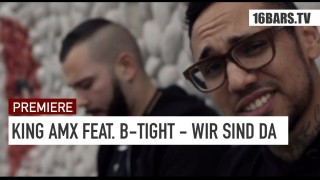 King AMX – Wir sind da ft. B-Tight (Video)