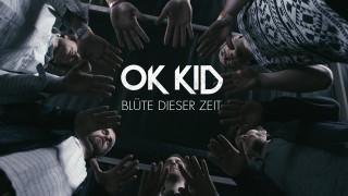 OK Kid – Blüte dieser Zeit (Video)