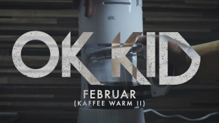 OK Kid – Februar | Kaffee warm 2 (Video)