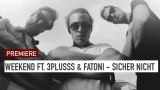 Weekend – Sicher Nicht ft. 3Plusss & Fatoni (Video)